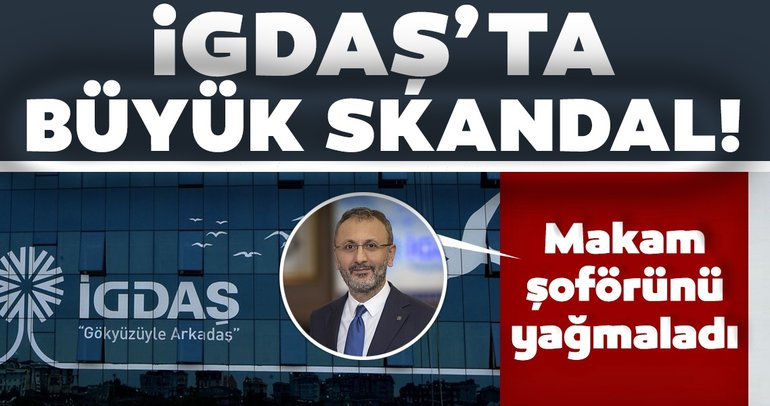 SON DAKİKA | İGDAŞ'ta büyük skandal! Makam şoförünü yağmaladı...
