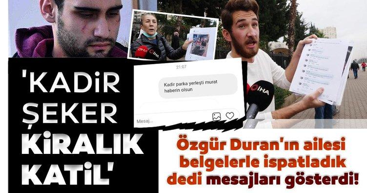 Son dakika haberi: Özgür Duran'ın ailesi belgelerle ispatladık dedi mesajları gösterdi! 'Kadir Şeker kiralık katil'
