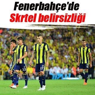 Fenerbahçe'de Skrtel belirsizliği