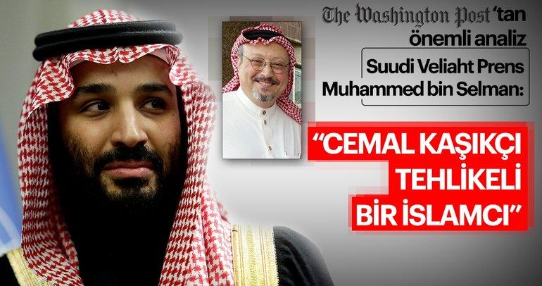 Suudi Veliaht Prens Selman, Cemal Kaşıkçı'yı tehlikeli bir İslamcı diye nitelendirmiş