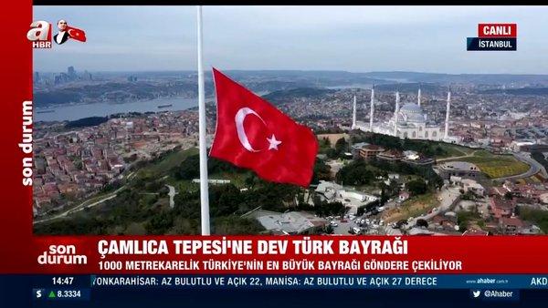 SON DAKİKA: İstanbul Çamlıca'da dev Türk Bayrağı 111 metre yükseğe böyle çekildi