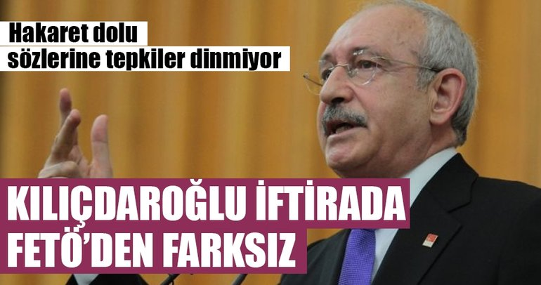 Kılıçdaroğlu iftirada FETÖ'den farksız