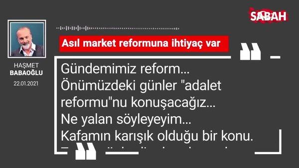 Haşmet  Babaoğlu | Asıl market reformuna ihtiyaç var
