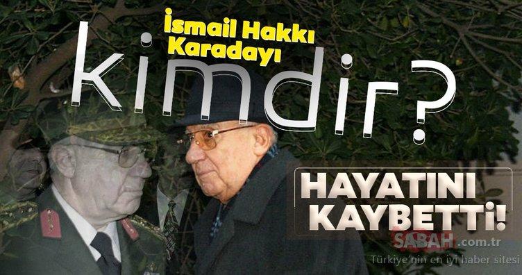 Son dakika: Eski Genelkurmay Başkanı İsmail Hakkı Karadayı hayatını kaybetti! 28 Şubat'ın kilit ismiydi