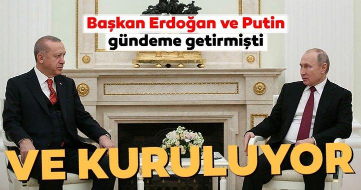 Başkan Erdoğan ve Putin gündeme getirmişti... Ve temeli atıldı