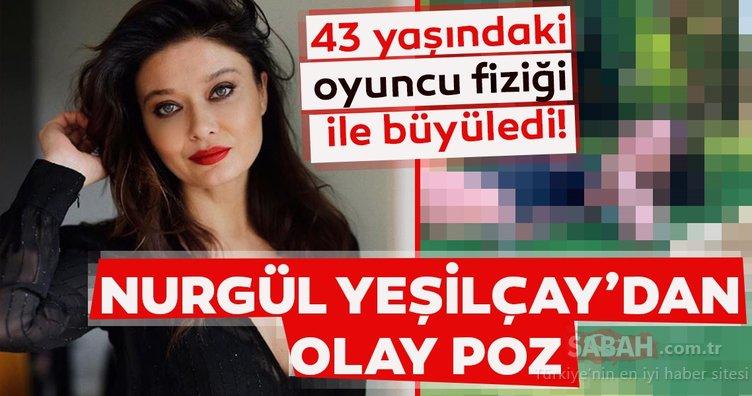 Nurgül Yeşilçay'dan olay poz! 43 yaşındaki oyuncu fiziği ile büyüledi!