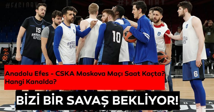 Anadolu Efes CSKA Moskova CANLI | Anadolu Efes CSKA Moskova maçı saat kaçta hangi kanalda?