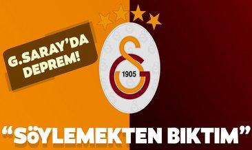 Galatasaray 'da deprem! Söylemekten bıktım