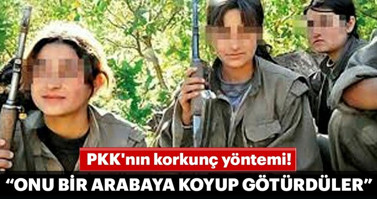 PKK'nın korkunç yöntemi! 'Onu bir arabaya koyup götürdüler'