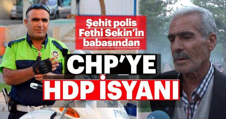 Şehit polis Fethi Sekin'in babasındanCHP'ye HDP isyanı:Bu kanlı ittifakınızyıkılacak