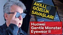 Akıllı gözlük: Huawei Gentle Monster Eyewear 2 özellikleri inceleme! Google Glass sonrası neden pişman olmadık?   Video