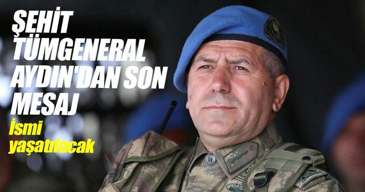 Şehit Tümgeneral Aydın'dan son mesaj