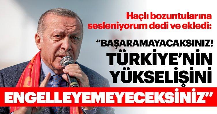 Son dakika! Başkan Erdoğan: Haçlı bozuntularına sesleniyorum, başaramayacaksınız, bu ülkeye diz çöktüremeyeceksiniz