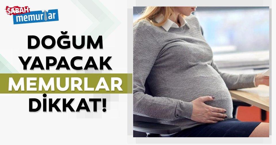 Sabah Memurlar: Doğum yapacak memurlar dikkat!