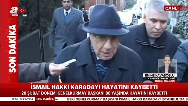 Orgeneral İsmail Hakkı Karadayı öldü   Video