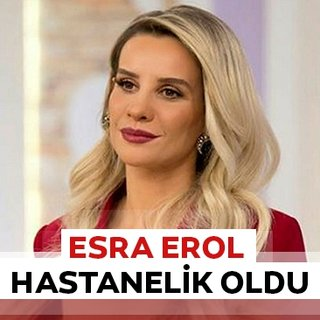 Esra Erol hastanelik oldu!