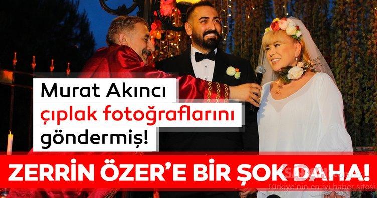 Son dakika haberi: Zerrin Özer'e bir şok daha geldi! Murat Akıncı çıplak fotoğraflarını yollamış
