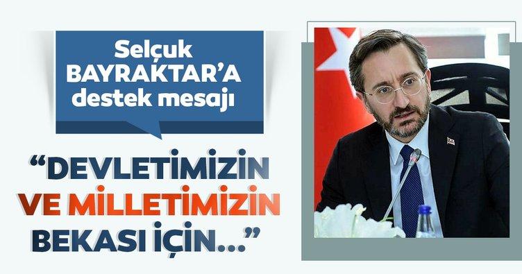 Fahrettin Altun'dan Selçuk Bayraktar'a destek mesajı
