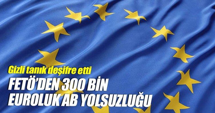 FETÖ'den 300 bin euroluk AB yolsuzluğu