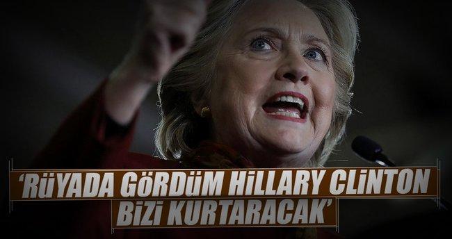 'Rüyada gördüm Hillary Clinton bizi kurtaracak'