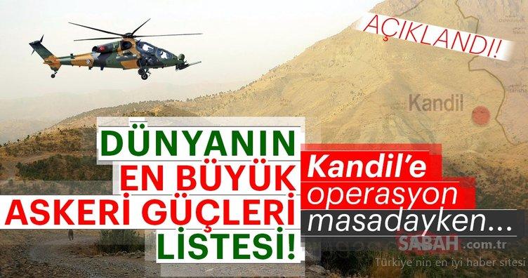 Dünyanın en güçlü orduları açıklandı! Kandil operasyonu öncesi Türkiye...