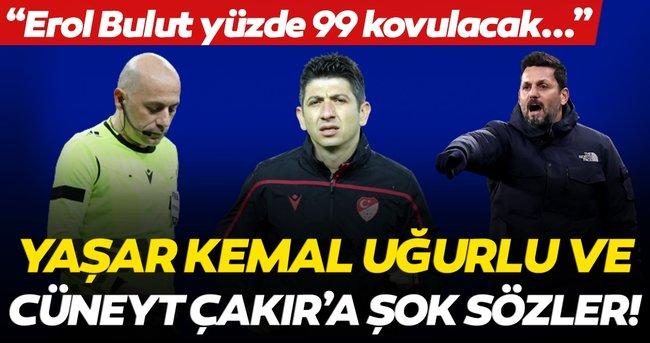 Son dakika: Trabzonspor-Fenerbahçe maçının hakemleri Yaşar Kemal Uğurlu ve Cüneyt Çakır'a şok sözler!