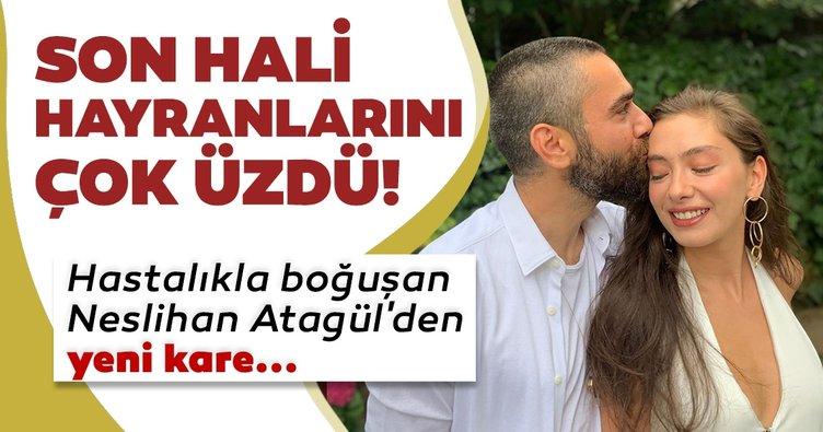 Son Dakika Haberi: Hastalıkla boğuşan Neslihan Atagül'den yeni kare! Neslihan Atagül'ün son hali hayranlarını çok üzdü!
