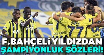 Fenerbahçeli yıldızdan şampiyonluk sözleri!