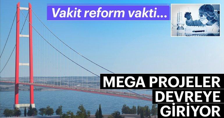 Mega projeler devreye giriyor! Vakit reform vakti...