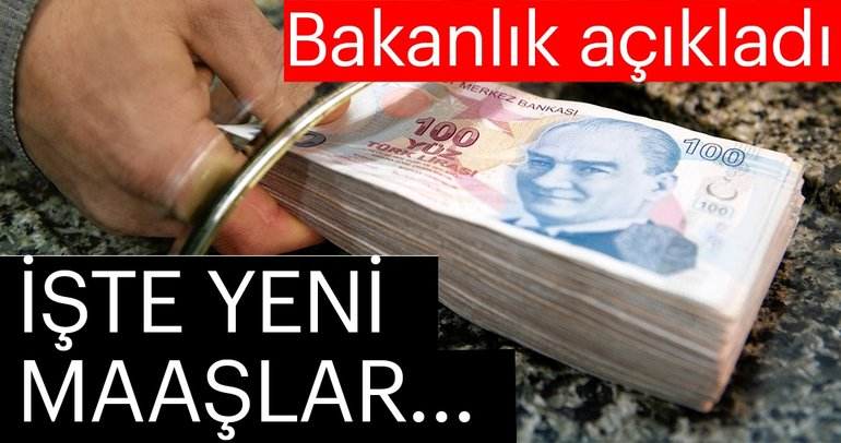 Maliye Bakanlığı açıkladı! İşte yeni maaşlar...