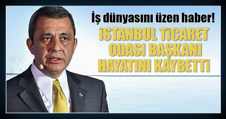 Son dakika: İstanbul Ticaret Odası Başkanı İbrahim Çağlar hayatını kaybetti