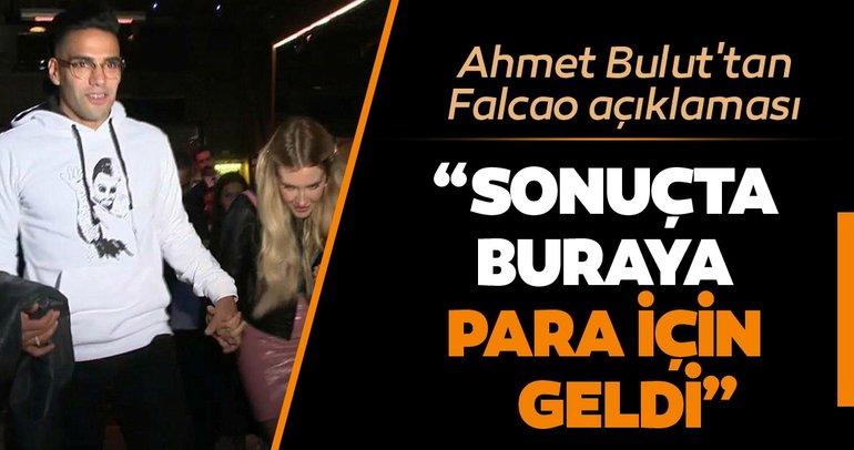 Ahmet Bulut: Falcao para için geldi ama...
