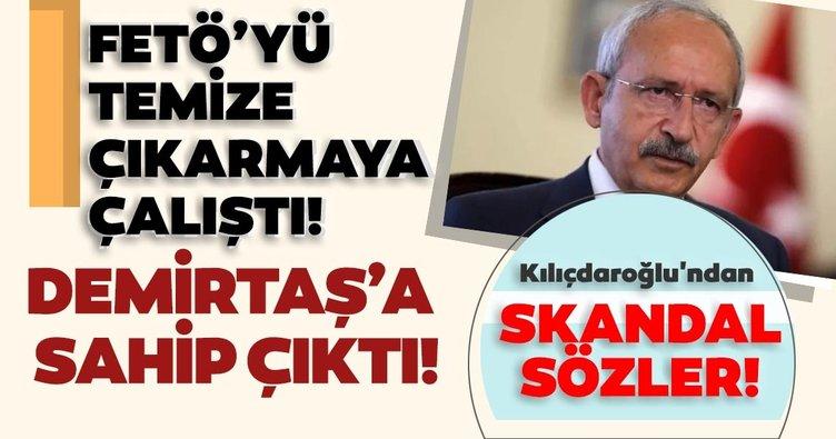 CHP Genel Başkanı Kemal Kılıçdaroğlu'ndan skandal sözler! FETÖ ve Selahattin Demirtaş'a sahip çıktı