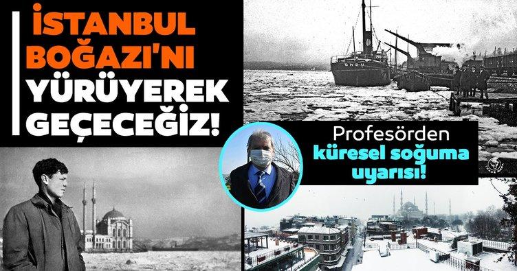 Son dakika haberi: Mini buzul çağı mı geliyor? Prof. Dr. Doğan Yaşar'dan uyarı: İstanbul Boğazı donacak!