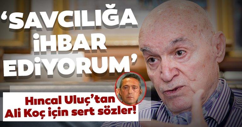 Hıncal Uluç'tan Ali Koç'a: Bu yolda devam et ki, gidişin, gelişinden de muhteşem olsun!.