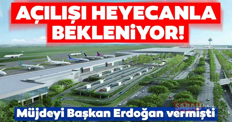 Açılışı heyecanla bekleniyor! Müjdeyi Başkan Erdoğan vermişti...