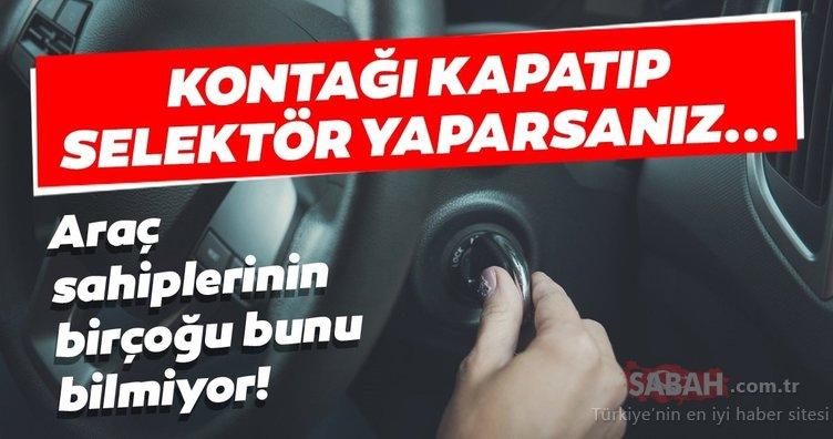 Araç sahiplerinin birçoğu bunu bilmiyor! Eğer kontağı kapatıp selektör yaparsanız...