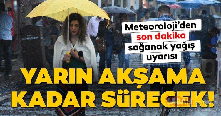 Meteoroloji'den son dakika hava durumu ve sağanak yağış uyarısı var! Yarın akşama kadar sürecek!