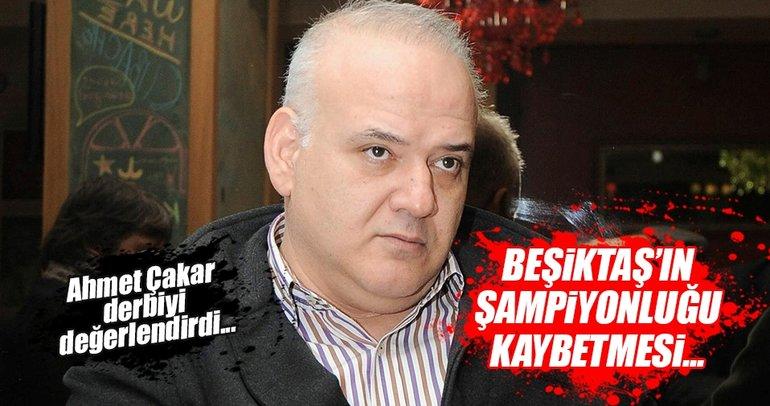 Ahmet Çakar: Beşiktaş'ın şampiyonluğu kaybetmesi çok zor