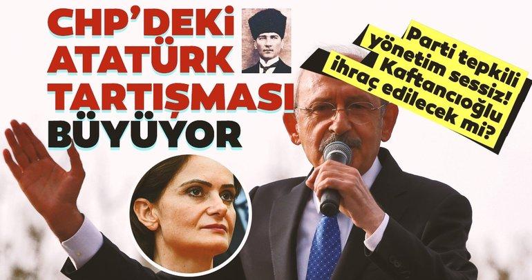 CHP'de Atatürk tartışması büyüyor! CHP'nin Kaftancıoğlu adımı ne olacak?