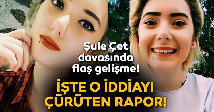 Şule Çet'in intihar ettiği iddiasını Adli Tıp Kurumu raporu yalanladı!
