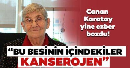 Prof. Dr Canan Karatay yine ezber bozdu: 'Bu besinin içindekiler kanserojen'