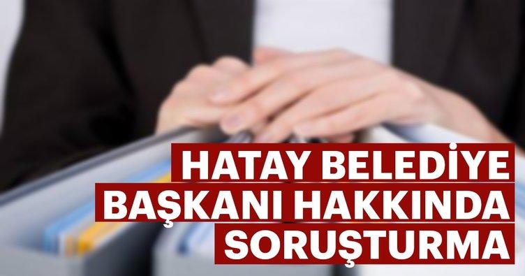Son dakika: Hatay Büyükşehir Belediye Başkanı Lütfi Savaş hakkında soruşturma