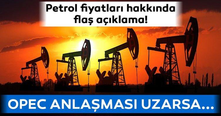Petrol fiyatları hakkında flaş açıklama! OPEC anlaşması uzarsa...