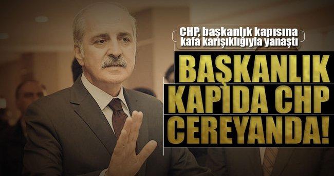 Başkanlık kapıda CHP cereyanda