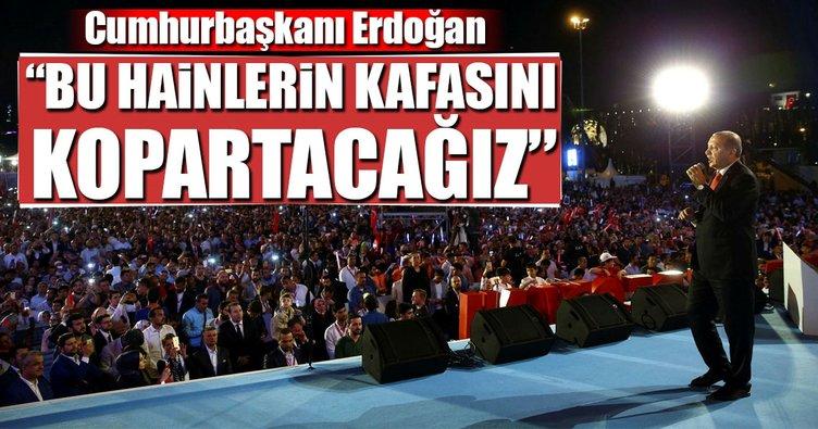 Erdoğan: Önce bu hainlerin kafasını kopartacağız