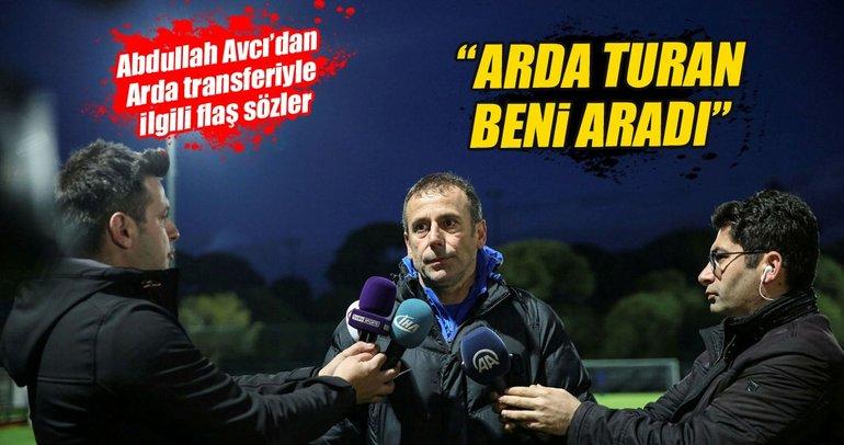 Abdullah Avcı'dan flaş Arda Turan açıklaması