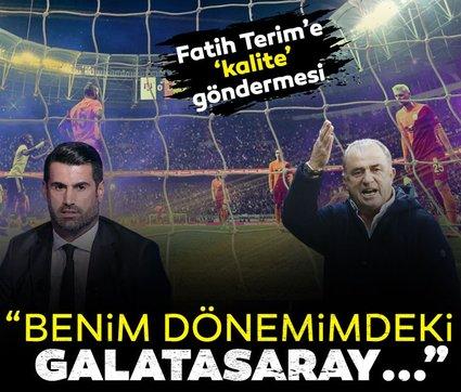 Son dakika: Volkan Demirel'den Fatih Terim'e 'kalite' göndermesi! Benim dönemimdeki Galatasaray...