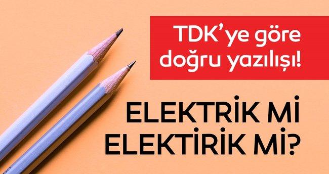 Elektrik nasıl yazılır? TDK'ya göre elektrik doğru yazılışı nedir? Elektrik mi elektirik mi?