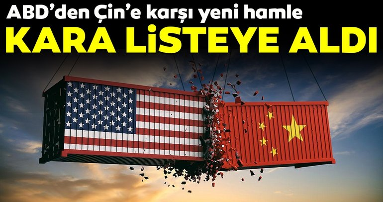 ABD'den Çin'e karşı yeni hamle! Kara listeye aldı